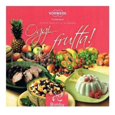 Oggi... Frutta - Ricettario Vorwerk Bimby TM31